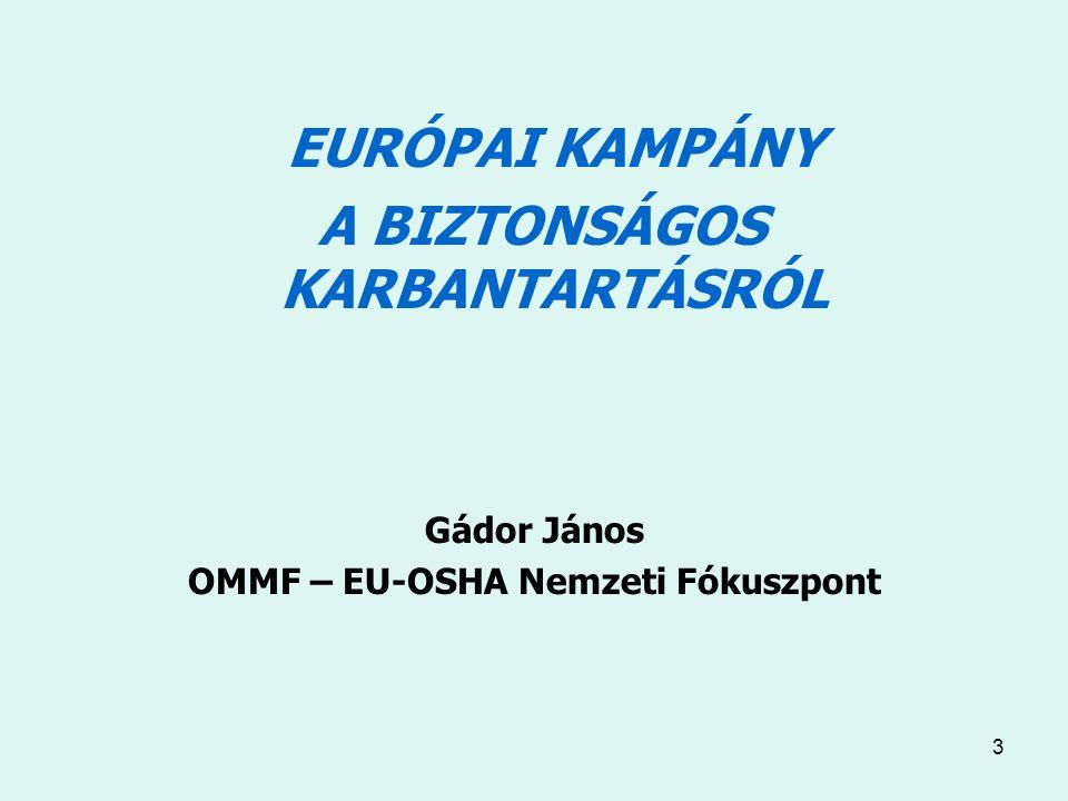 3 EURÓPAI KAMPÁNY A BIZTONSÁGOS KARBANTARTÁSRÓL Gádor János OMMF – EU-OSHA Nemzeti Fókuszpont