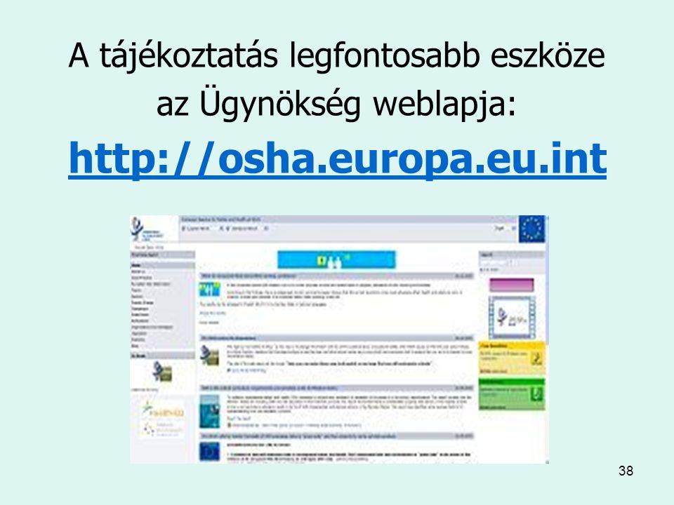 38 A tájékoztatás legfontosabb eszköze az Ügynökség weblapja: http://osha.europa.eu.int