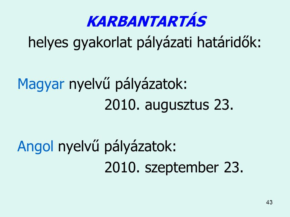 43 KARBANTARTÁS helyes gyakorlat pályázati határidők: Magyar nyelvű pályázatok: 2010.