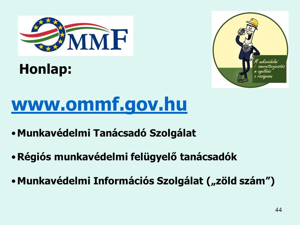 """44 Honlap: www.ommf.gov.hu Munkavédelmi Tanácsadó Szolgálat Régiós munkavédelmi felügyelő tanácsadók Munkavédelmi Információs Szolgálat (""""zöld szám )"""