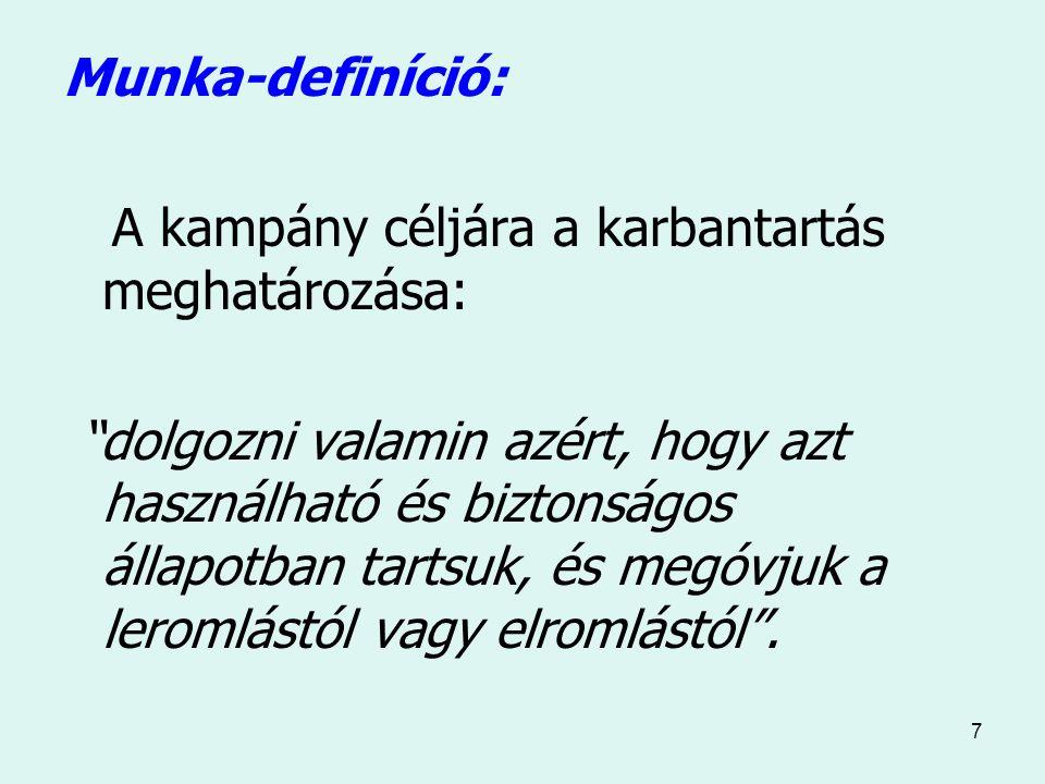 7 Munka-definíció: A kampány céljára a karbantartás meghatározása: dolgozni valamin azért, hogy azt használható és biztonságos állapotban tartsuk, és megóvjuk a leromlástól vagy elromlástól .