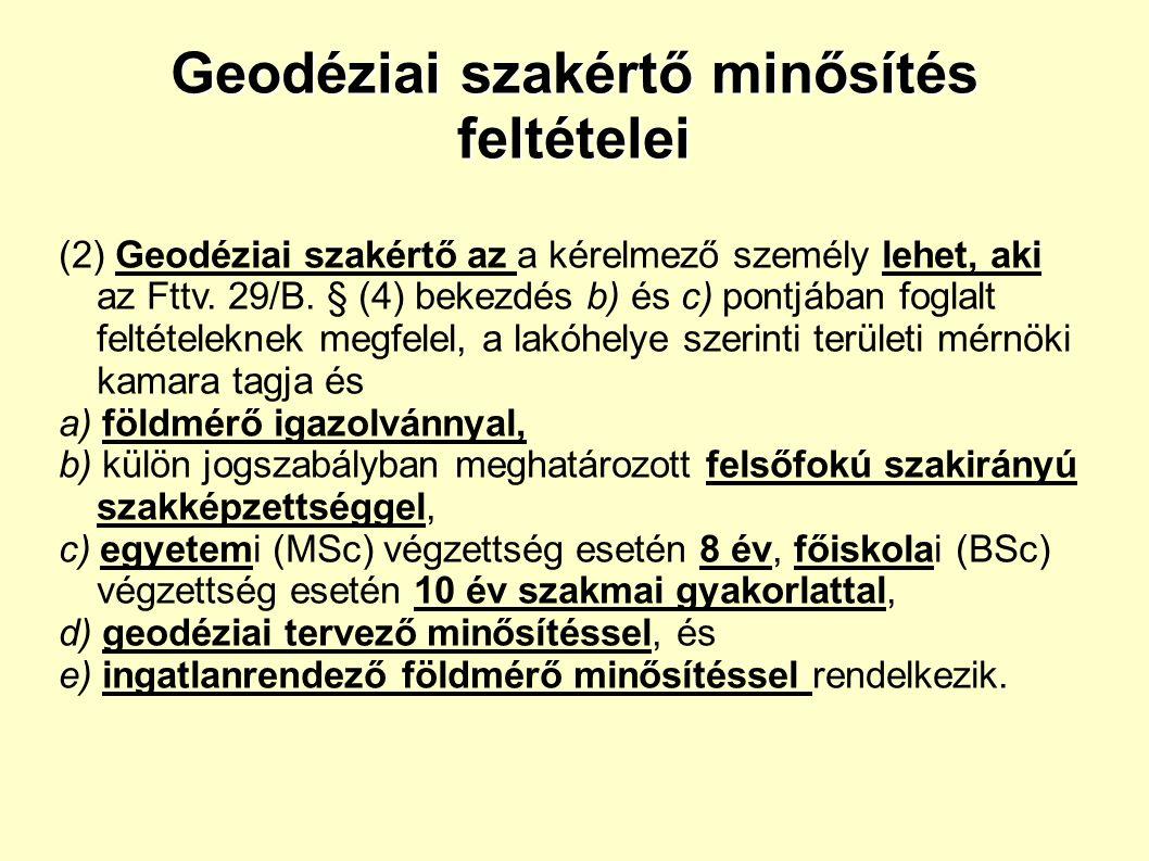 Geodéziai szakértő minősítés feltételei (2) Geodéziai szakértő az a kérelmező személy lehet, aki az Fttv.