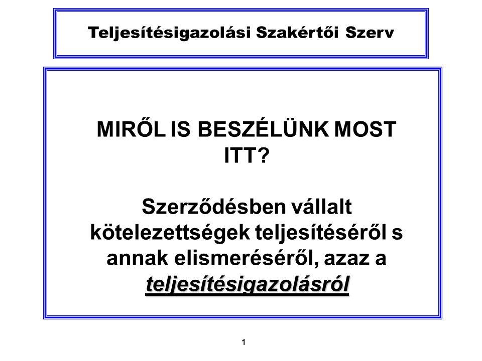 1 Teljesítésigazolási Szakértői Szerv MIRŐL IS BESZÉLÜNK MOST ITT.