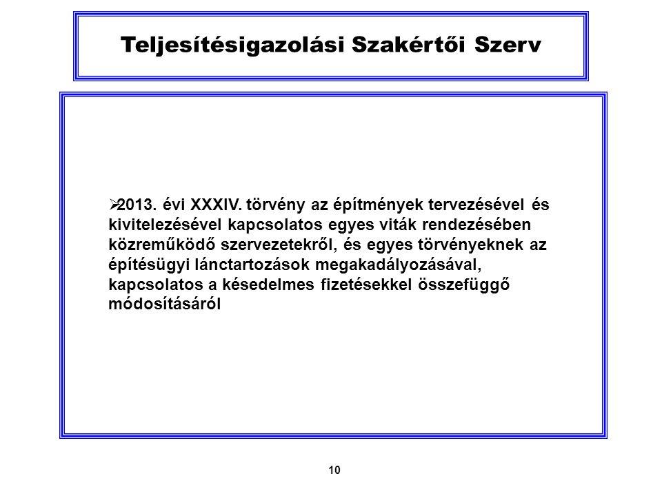 10 Teljesítésigazolási Szakértői Szerv  2013. évi XXXIV.