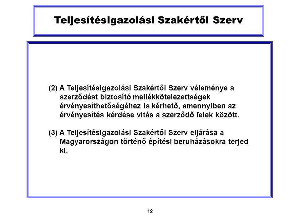 12 Teljesítésigazolási Szakértői Szerv (2) A Teljesítésigazolási Szakértői Szerv véleménye a szerződést biztosító mellékkötelezettségek érvényesíthetőségéhez is kérhető, amennyiben az érvényesítés kérdése vitás a szerződő felek között.