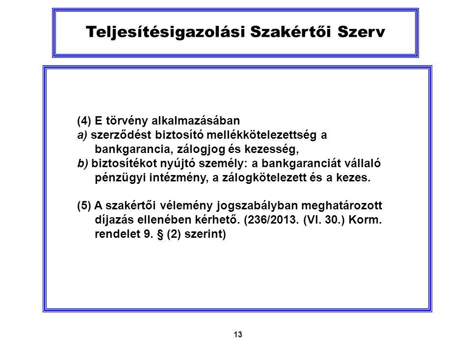 13 Teljesítésigazolási Szakértői Szerv (4) E törvény alkalmazásában a) szerződést biztosító mellékkötelezettség a bankgarancia, zálogjog és kezesség, b) biztosítékot nyújtó személy: a bankgaranciát vállaló pénzügyi intézmény, a zálogkötelezett és a kezes.