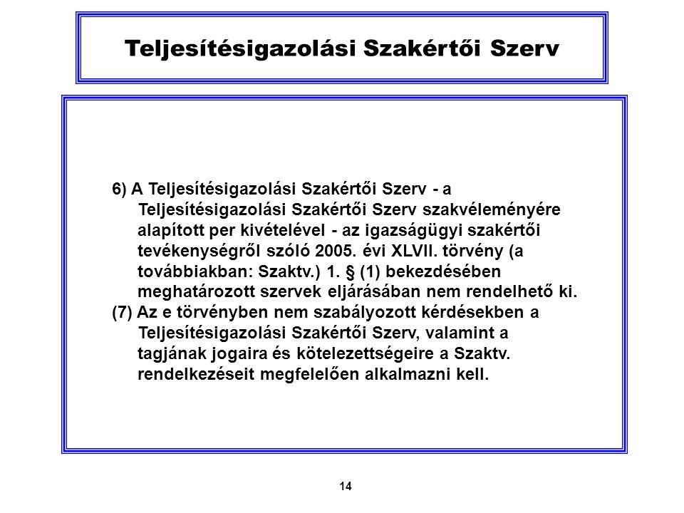 14 Teljesítésigazolási Szakértői Szerv 6) A Teljesítésigazolási Szakértői Szerv - a Teljesítésigazolási Szakértői Szerv szakvéleményére alapított per kivételével - az igazságügyi szakértői tevékenységről szóló 2005.