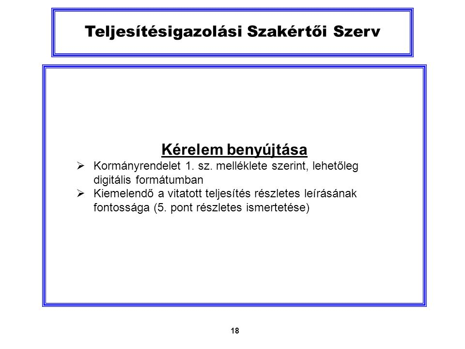 18 Teljesítésigazolási Szakértői Szerv Kérelem benyújtása  Kormányrendelet 1.