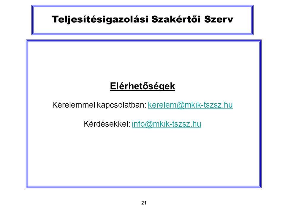 21 Teljesítésigazolási Szakértői Szerv Elérhetőségek Kérelemmel kapcsolatban: kerelem@mkik-tszsz.hukerelem@mkik-tszsz.hu Kérdésekkel: info@mkik-tszsz.huinfo@mkik-tszsz.hu
