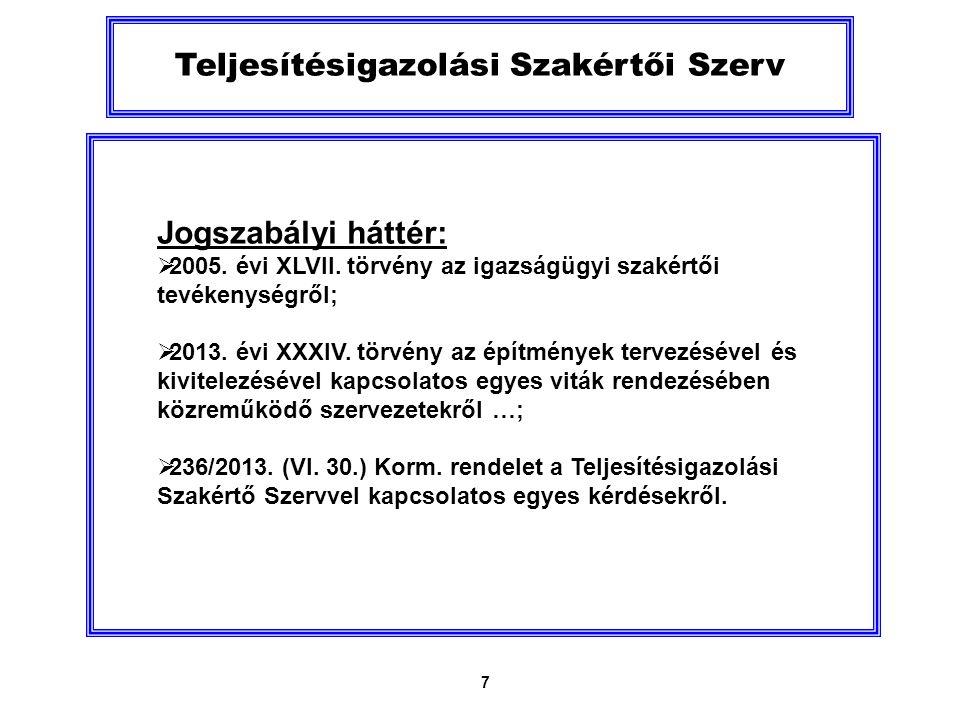 7 Teljesítésigazolási Szakértői Szerv Jogszabályi háttér:  2005.