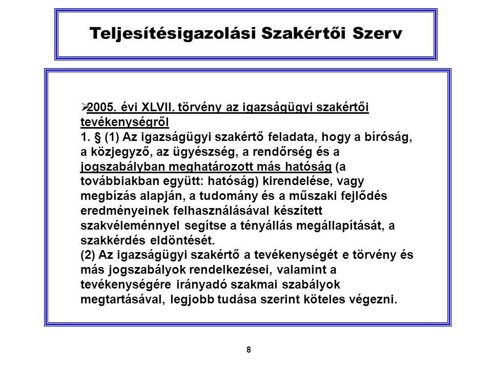 8 Teljesítésigazolási Szakértői Szerv  2005. évi XLVII.