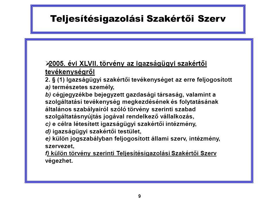 9 Teljesítésigazolási Szakértői Szerv  2005. évi XLVII.