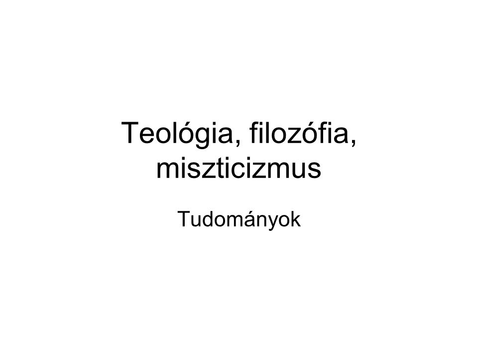 Teológia, filozófia, miszticizmus Tudományok