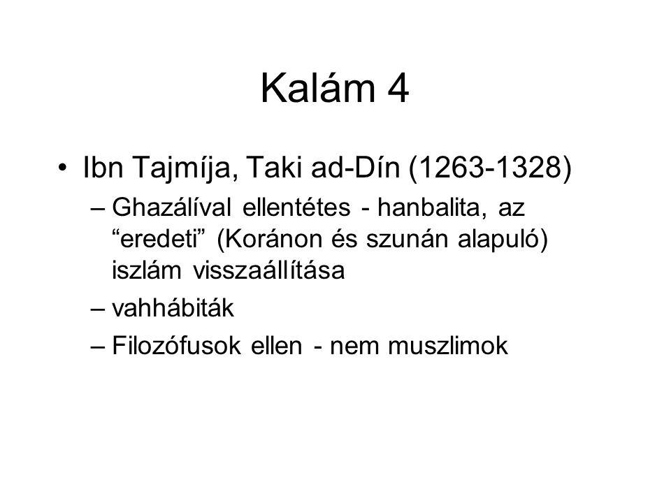 Kalám 4 Ibn Tajmíja, Taki ad-Dín (1263-1328) –Ghazálíval ellentétes - hanbalita, az eredeti (Koránon és szunán alapuló) iszlám visszaállítása –vahhábiták –Filozófusok ellen - nem muszlimok