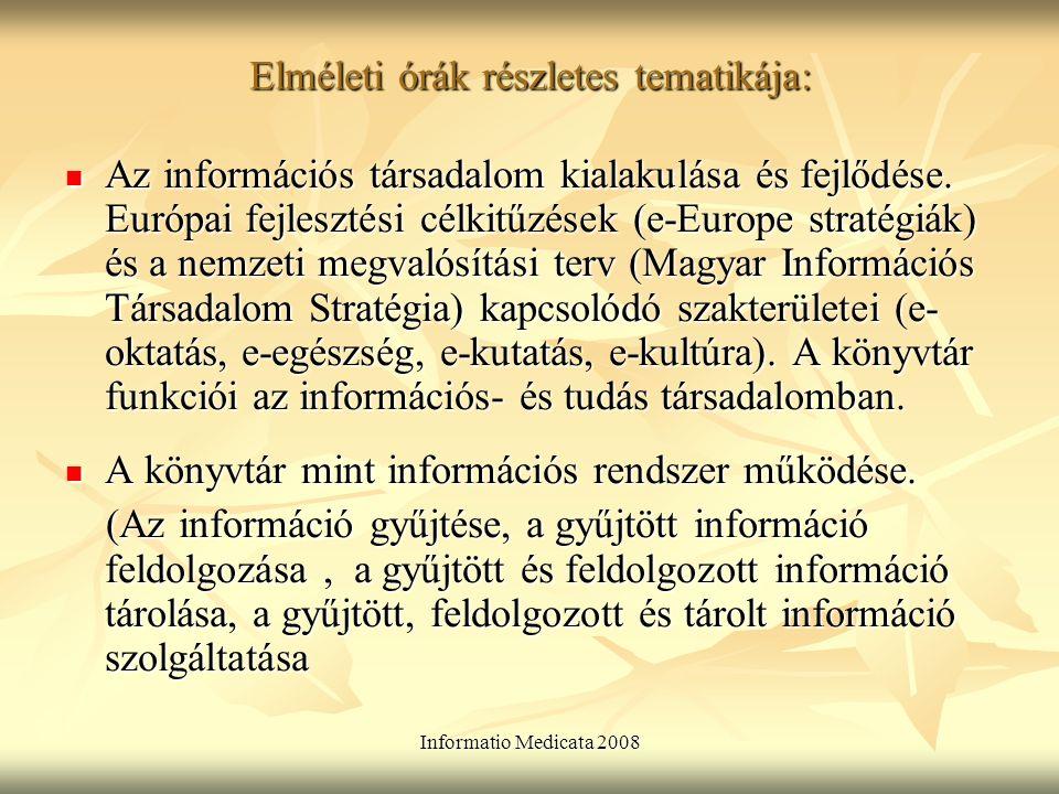 Informatio Medicata 2008 Elméleti órák részletes tematikája: Az információs társadalom kialakulása és fejlődése.