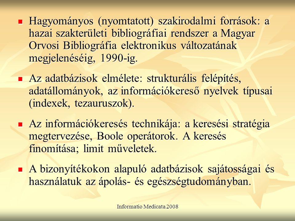 Informatio Medicata 2008 Hagyományos (nyomtatott) szakirodalmi források: a hazai szakterületi bibliográfiai rendszer a Magyar Orvosi Bibliográfia elektronikus változatának megjelenéséig, 1990-ig.