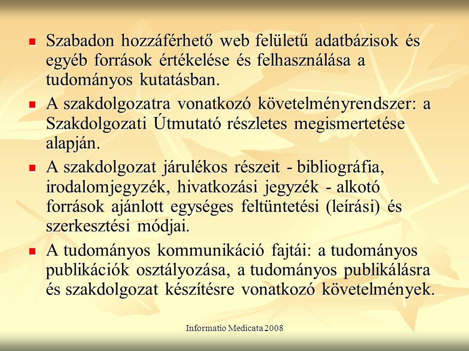 Informatio Medicata 2008 Szabadon hozzáférhető web felületű adatbázisok és egyéb források értékelése és felhasználása a tudományos kutatásban.