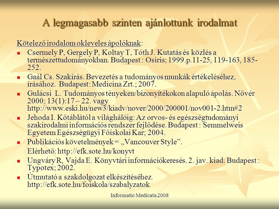Informatio Medicata 2008 A legmagasabb szinten ajánlottunk irodalmat Kötelező irodalom okleveles ápolóknak: Csermely P, Gergely P, Koltay T, Tóth J.