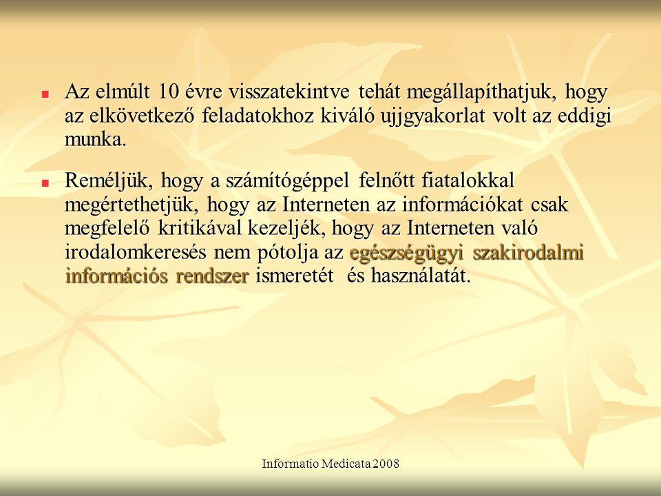 Informatio Medicata 2008 Az elmúlt 10 évre visszatekintve tehát megállapíthatjuk, hogy az elkövetkező feladatokhoz kiváló ujjgyakorlat volt az eddigi munka.