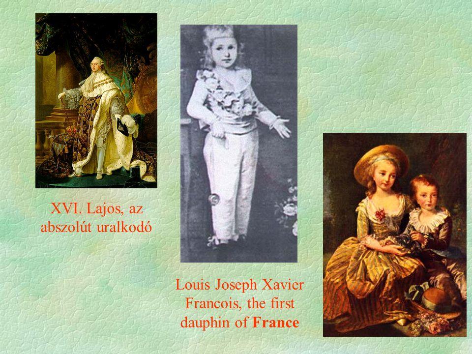 XVI. Lajos, az abszolút uralkodó Louis Joseph Xavier Francois, the first dauphin of France