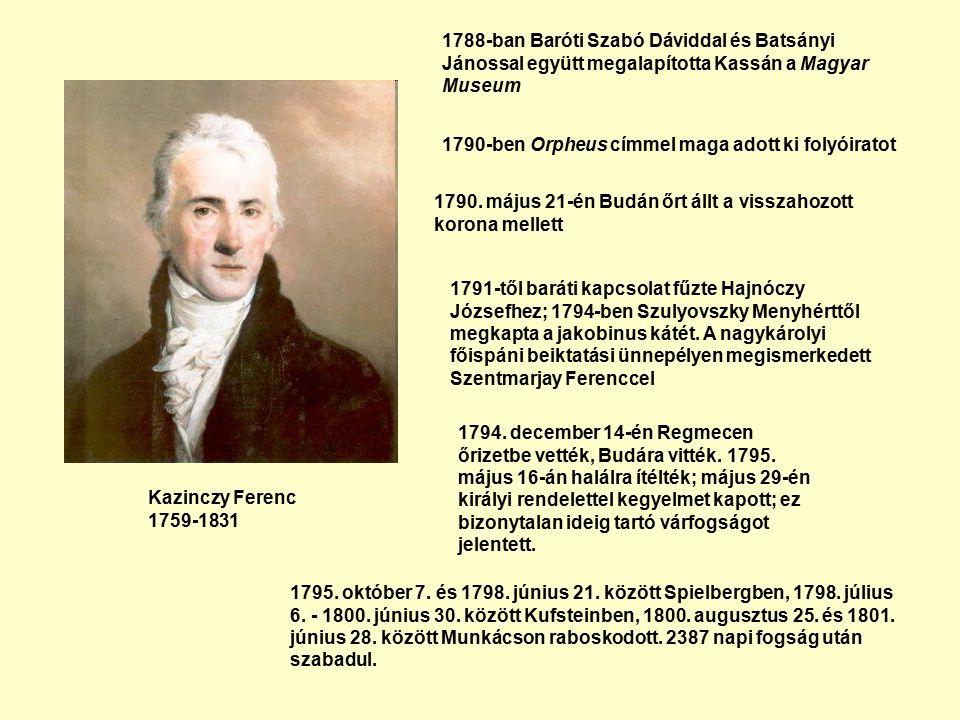 Kazinczy Ferenc 1759-1831 1788-ban Baróti Szabó Dáviddal és Batsányi Jánossal együtt megalapította Kassán a Magyar Museum 1790-ben Orpheus címmel maga adott ki folyóiratot 1790.