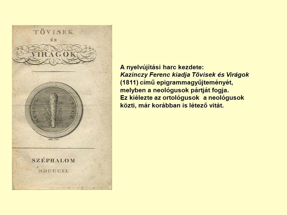 A nyelvújítási harc kezdete: Kazinczy Ferenc kiadja Tövisek és Virágok (1811) című epigrammagyűjteményét, melyben a neológusok pártját fogja.