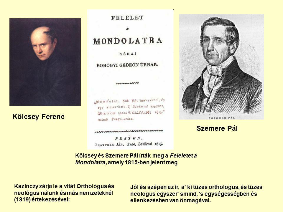 Kölcsey Ferenc Szemere Pál Kölcsey és Szemere Pál írták meg a Feleletet a Mondolatra, amely 1815-ben jelent meg Jól és szépen az ír, a ki tüzes orthologus, és tüzes neologus egyszer smind, s egységességben és ellenkezésben van önmagával.