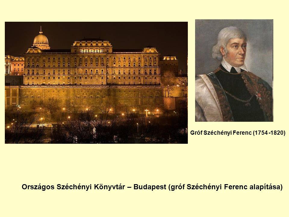 Országos Széchényi Könyvtár – Budapest (gróf Széchényi Ferenc alapítása) Gróf Széchényi Ferenc (1754 -1820)