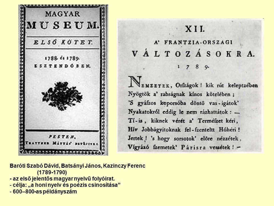 Baróti Szabó Dávid, Batsányi János, Kazinczy Ferenc (1789-1790) - az első jelentős magyar nyelvű folyóirat.