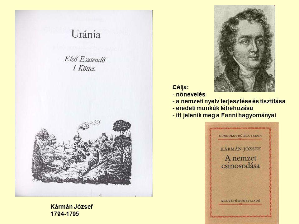 Kármán József 1794-1795 Célja: - nőnevelés - a nemzeti nyelv terjesztése és tisztítása - eredeti munkák létrehozása - itt jelenik meg a Fanni hagyományai