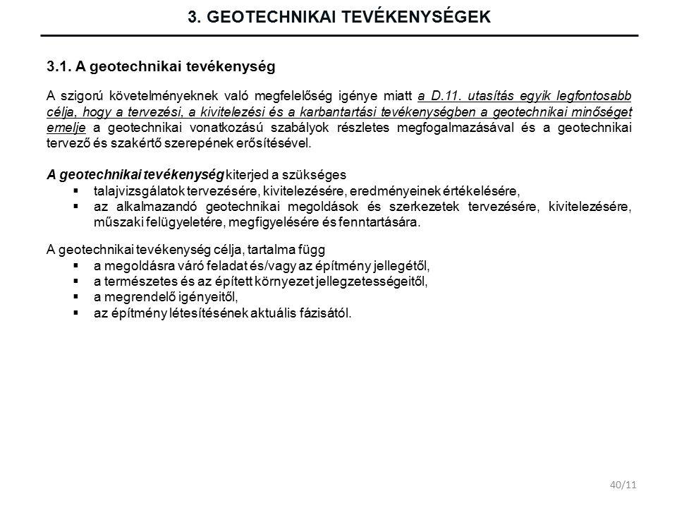 3. GEOTECHNIKAI TEVÉKENYSÉGEK A szigorú követelményeknek való megfelelőség igénye miatt a D.11.