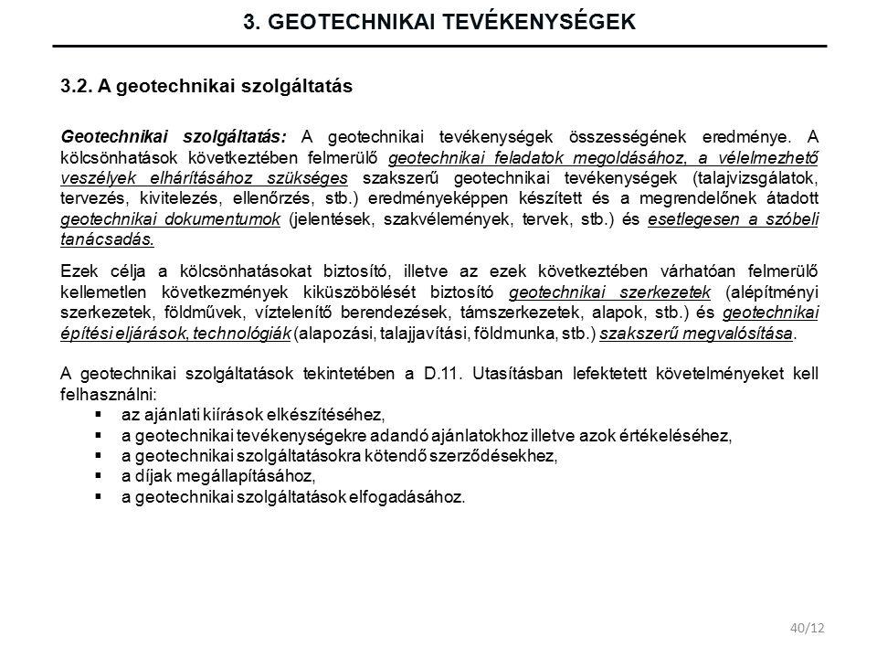 3. GEOTECHNIKAI TEVÉKENYSÉGEK Geotechnikai szolgáltatás: A geotechnikai tevékenységek összességének eredménye. A kölcsönhatások következtében felmerül