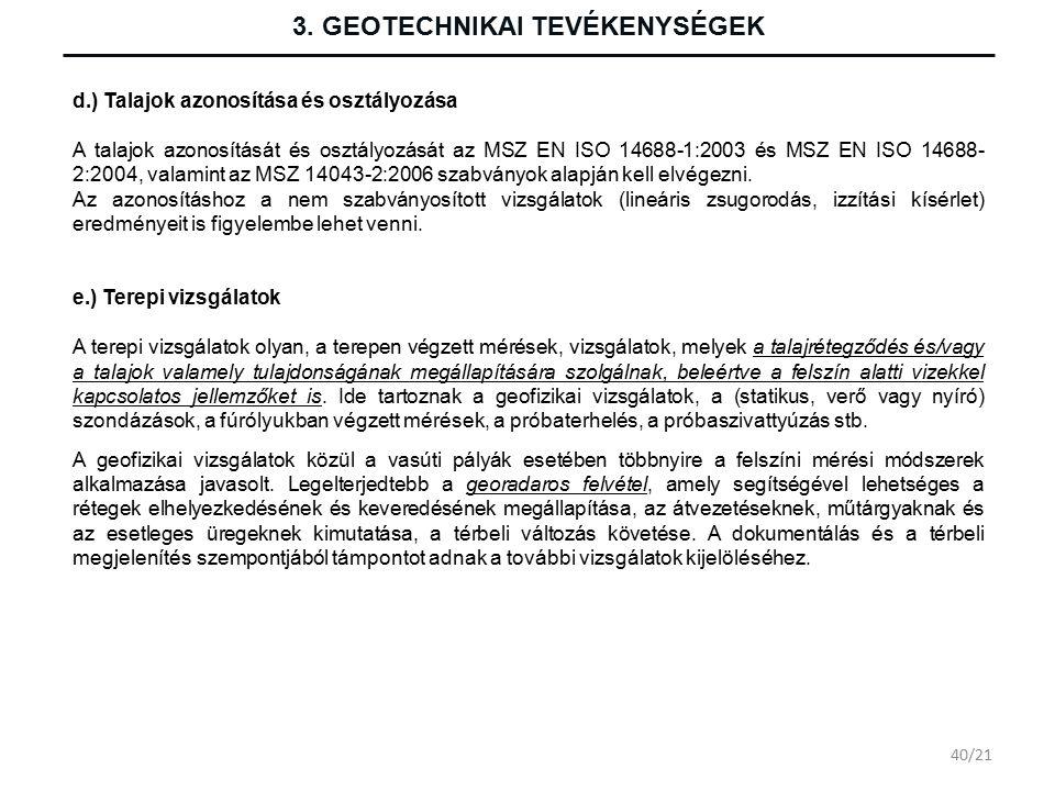 3. GEOTECHNIKAI TEVÉKENYSÉGEK d.) Talajok azonosítása és osztályozása A talajok azonosítását és osztályozását az MSZ EN ISO 14688-1:2003 és MSZ EN ISO
