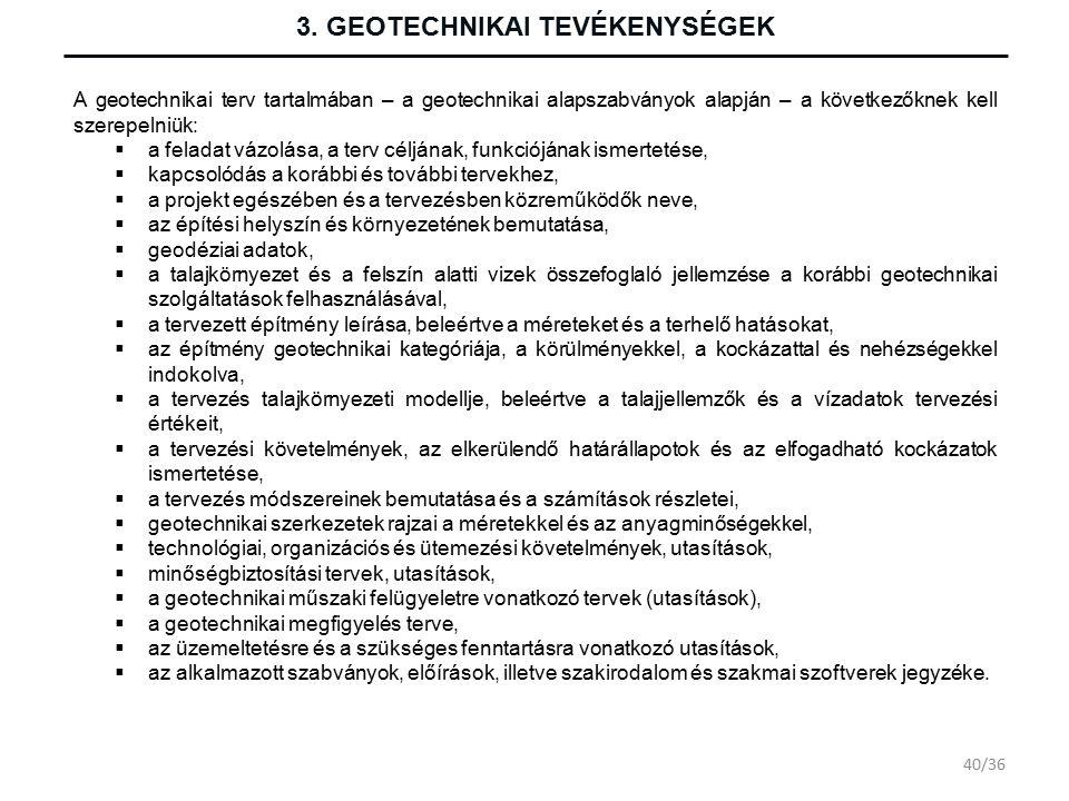 3. GEOTECHNIKAI TEVÉKENYSÉGEK A geotechnikai terv tartalmában – a geotechnikai alapszabványok alapján – a következőknek kell szerepelniük:  a feladat