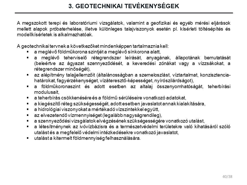 3. GEOTECHNIKAI TEVÉKENYSÉGEK A megszokott terepi és laboratóriumi vizsgálatok, valamint a geofizikai és egyéb mérési eljárások mellett alapok próbate