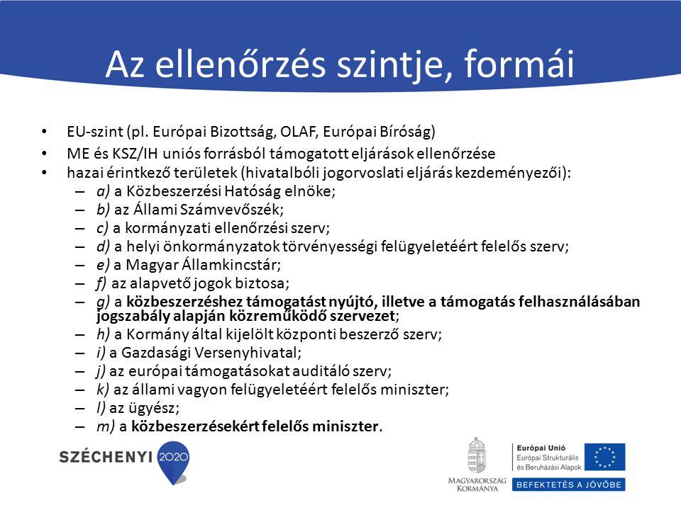 Az ellenőrzés szintje, formái EU-szint (pl. Európai Bizottság, OLAF, Európai Bíróság) ME és KSZ/IH uniós forrásból támogatott eljárások ellenőrzése ha