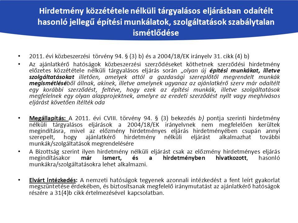 2011. évi közbeszerzési törvény 94. § (3) b) és a 2004/18/EK irányelv 31. cikk (4) b) Az ajánlatkérő hatóságok közbeszerzési szerződéseket köthetnek s