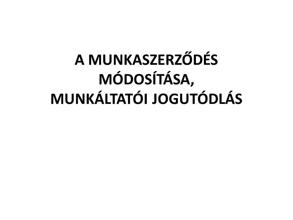 A MUNKASZERZŐDÉS MÓDOSÍTÁSA, MUNKÁLTATÓI JOGUTÓDLÁS