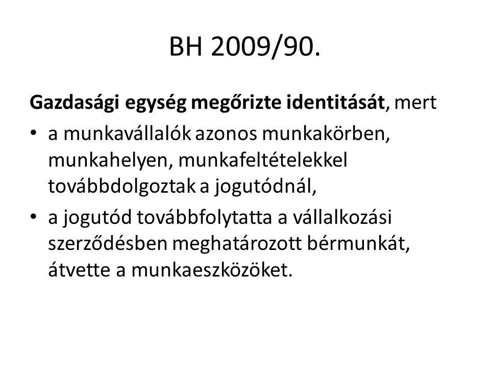 BH 2009/90. Gazdasági egység megőrizte identitását, mert a munkavállalók azonos munkakörben, munkahelyen, munkafeltételekkel továbbdolgoztak a jogutód