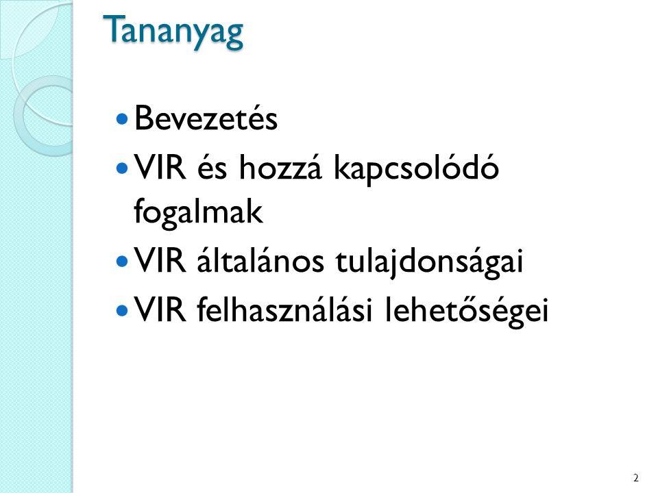 Tananyag Bevezetés VIR és hozzá kapcsolódó fogalmak VIR általános tulajdonságai VIR felhasználási lehetőségei 2