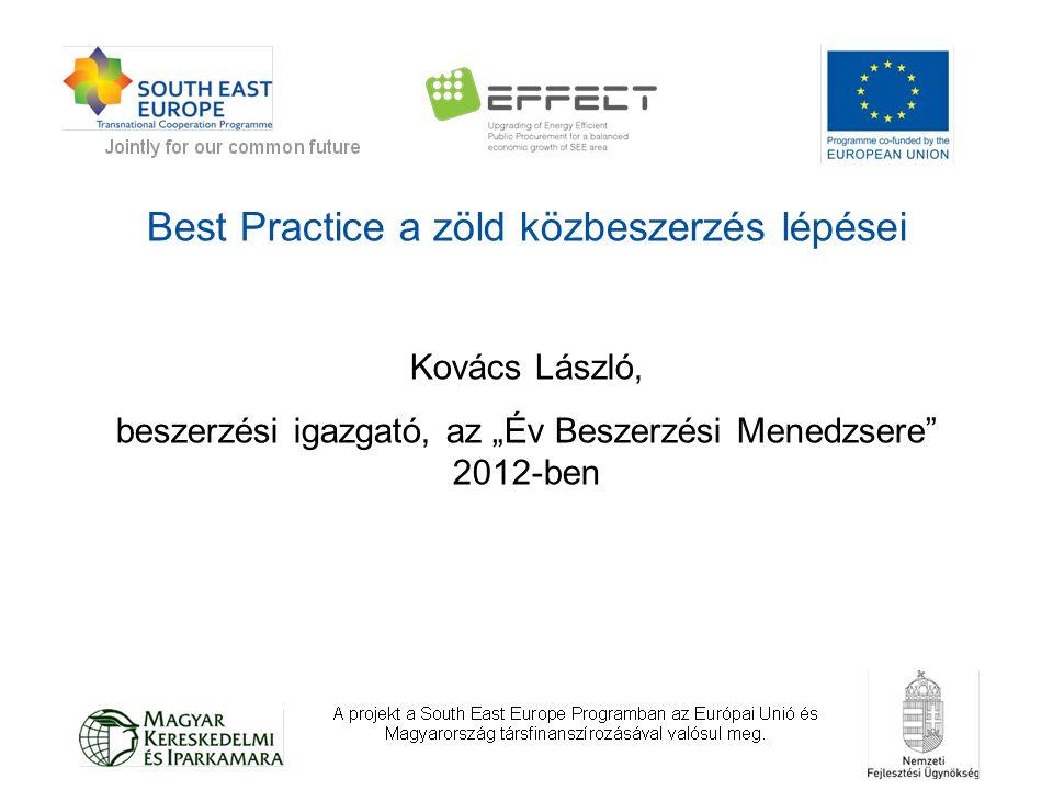 """Best Practice a zöld közbeszerzés lépései Kovács László, beszerzési igazgató, az """"Év Beszerzési Menedzsere"""" 2012-ben"""