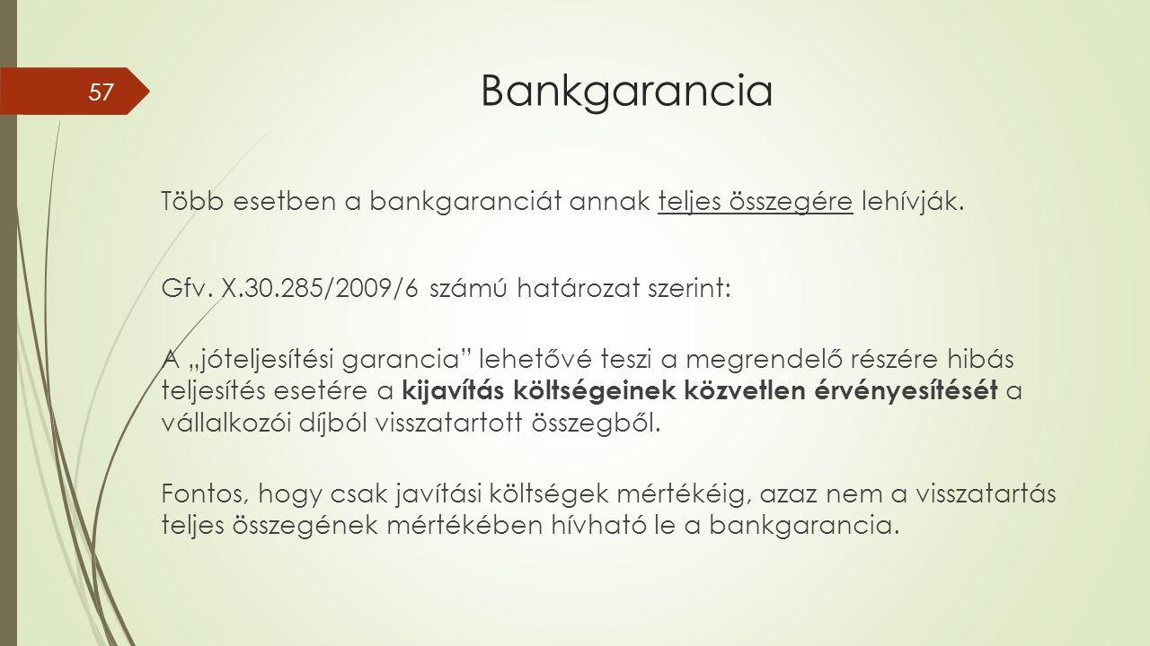Bankgarancia Több esetben a bankgaranciát annak teljes összegére lehívják.