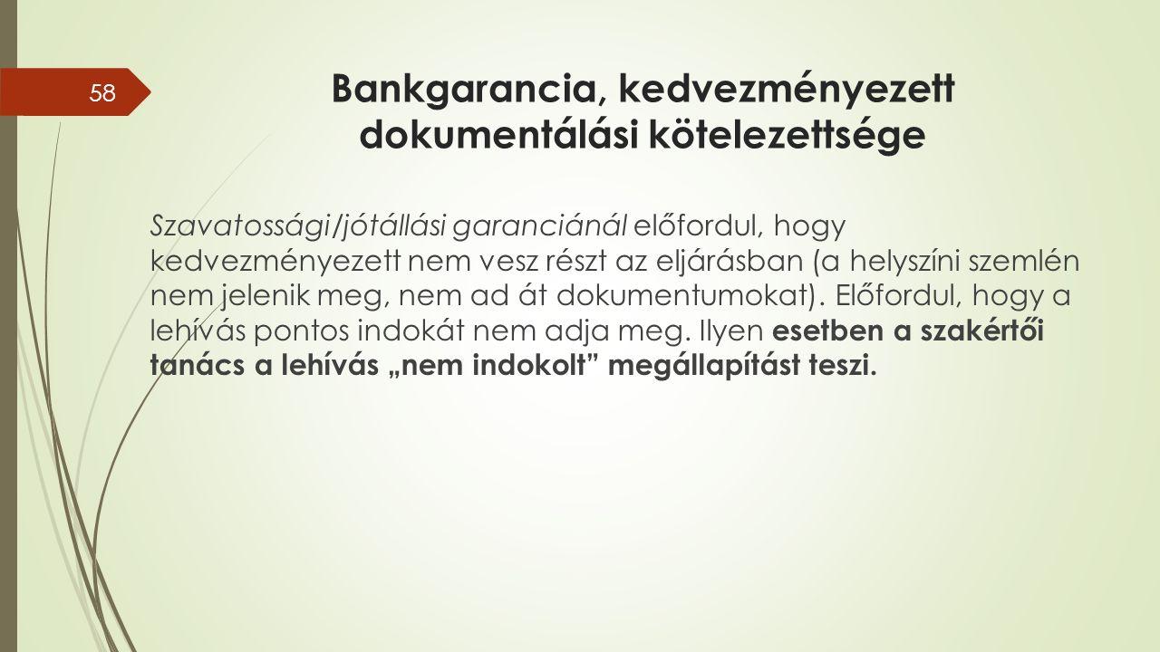 Bankgarancia, kedvezményezett dokumentálási kötelezettsége Szavatossági/jótállási garanciánál előfordul, hogy kedvezményezett nem vesz részt az eljárásban (a helyszíni szemlén nem jelenik meg, nem ad át dokumentumokat).
