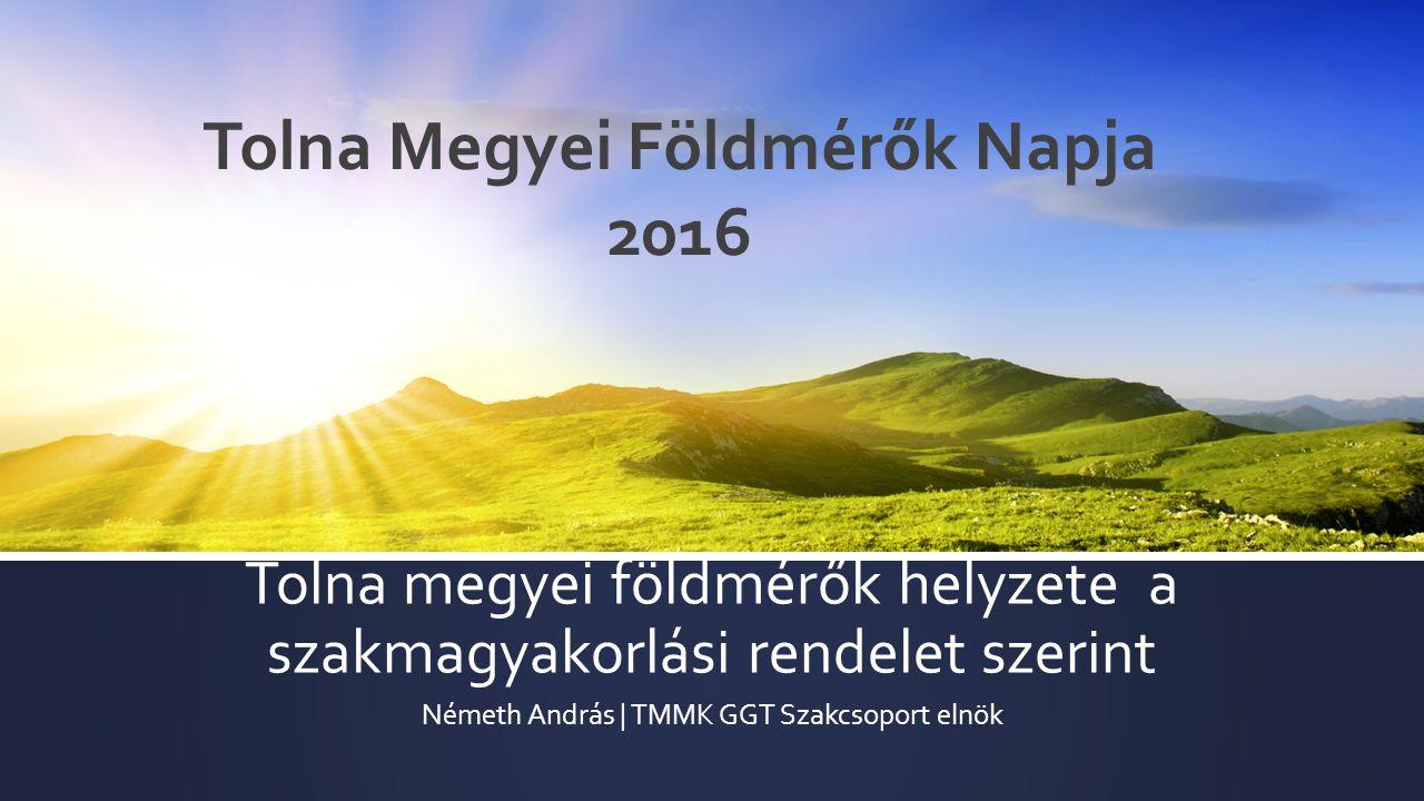 Tolna megyei földmérők helyzete a szakmagyakorlási rendelet szerint Németh András | TMMK GGT Szakcsoport elnök Tolna Megyei Földmérők Napja 2016