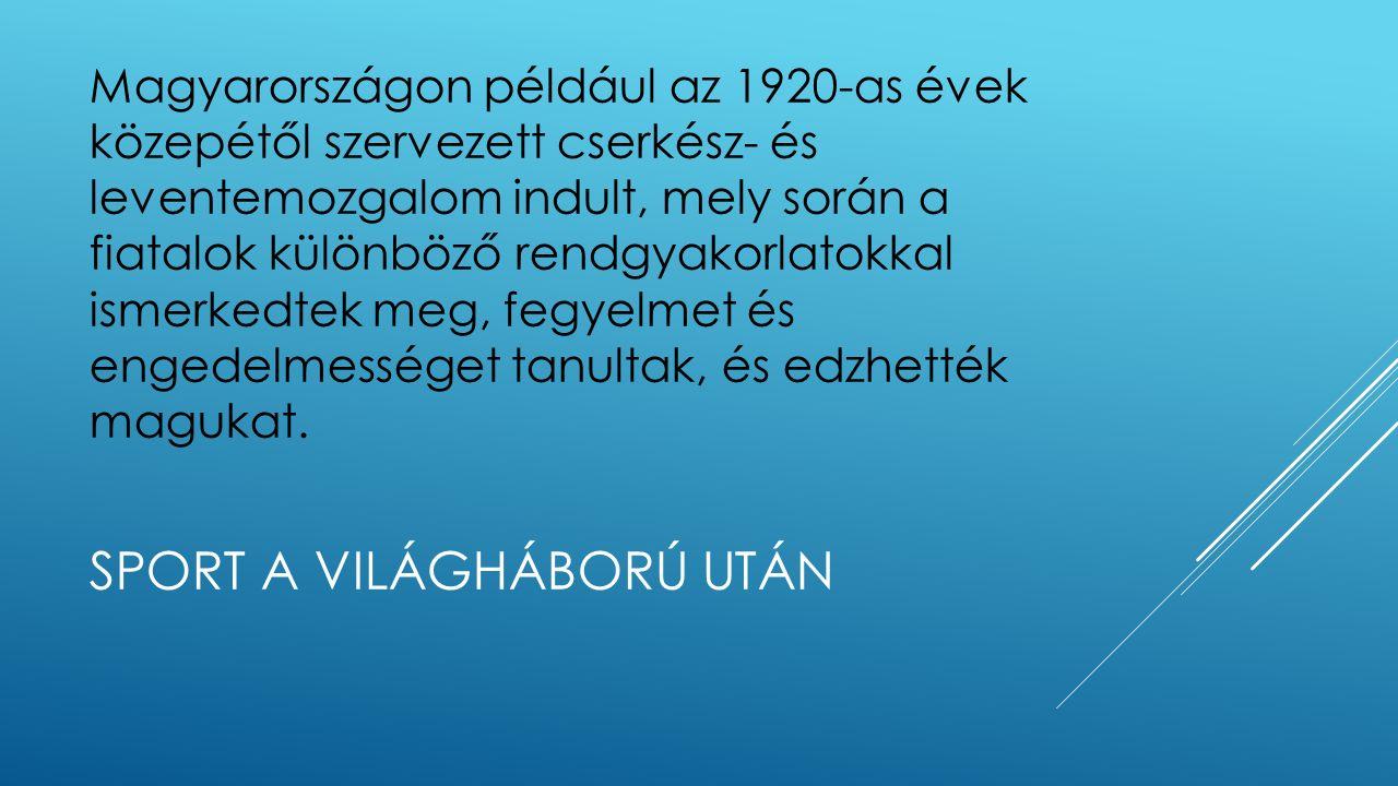 SPORT A VILÁGHÁBORÚ UTÁN Magyarországon például az 1920-as évek közepétől szervezett cserkész- és leventemozgalom indult, mely során a fiatalok különb