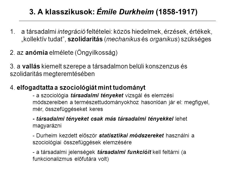 """3. A klasszikusok: Émile Durkheim (1858-1917) 1.a társadalmi integráció feltételei: közös hiedelmek, érzések, értékek, """"kollektív tudat"""", szolidaritás"""