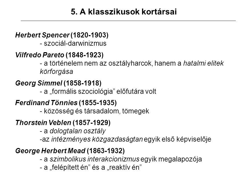 5. A klasszikusok kortársai Herbert Spencer (1820-1903) - szociál-darwinizmus Vilfredo Pareto (1848-1923) - a történelem nem az osztályharcok, hanem a