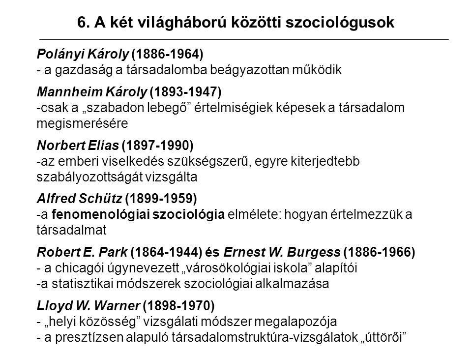 6. A két világháború közötti szociológusok Polányi Károly (1886-1964) - a gazdaság a társadalomba beágyazottan működik Mannheim Károly (1893-1947) -cs