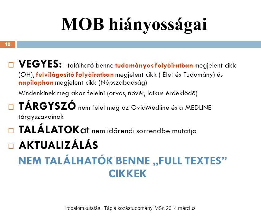 MOB hiányosságai 10  VEGYES: található benne tudományos folyóiratban megjelent cikk (OH), felvilágosító folyóiratban megjelent cikk ( Élet és Tudomán