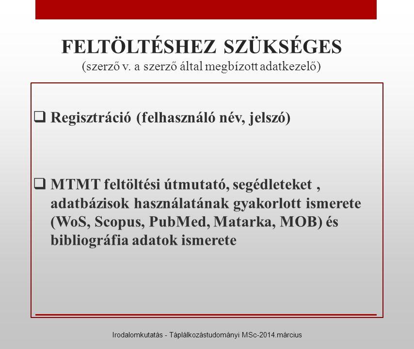 FELTÖLTÉSHEZ SZÜKSÉGES (szerző v. a szerző által megbízott adatkezelő)  Regisztráció (felhasználó név, jelszó)  MTMT feltöltési útmutató, segédletek